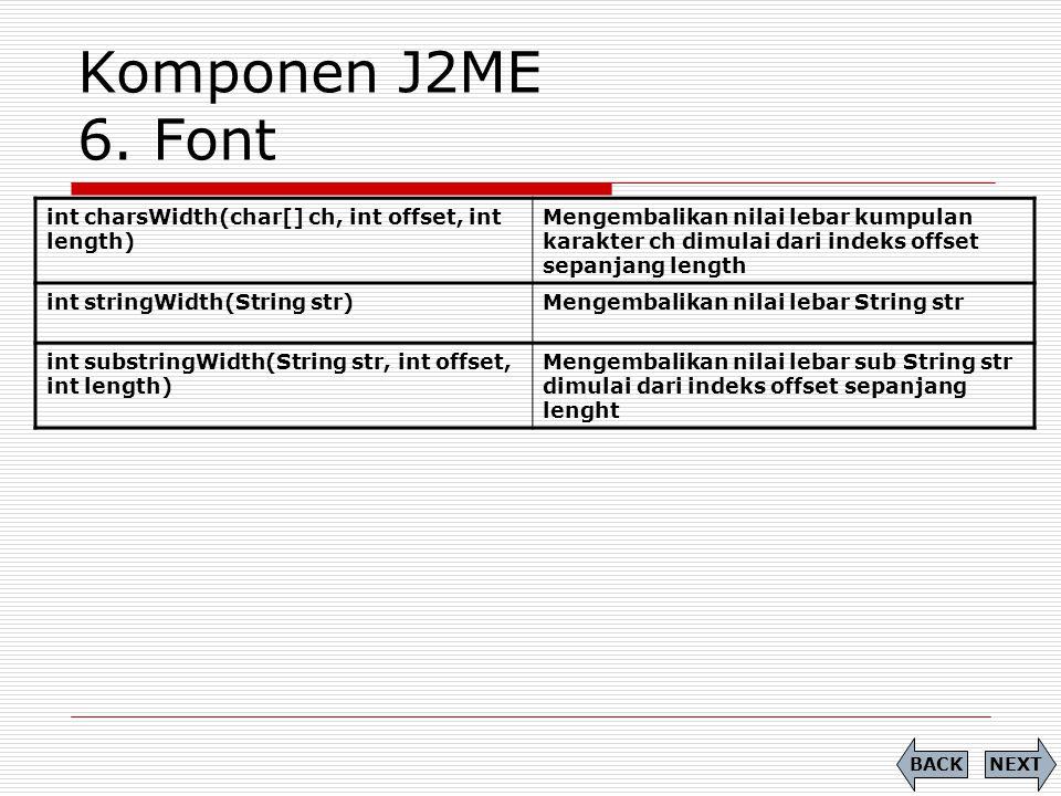 Komponen J2ME 6. Font int charsWidth(char[] ch, int offset, int length)